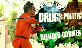 Drugs, Politicians & Deluded Godmen
